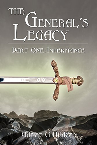 The General's Legacy - Part One: Inheritance: First part of Book 1 in The General of Valendo series (The General of Valendo Book One)