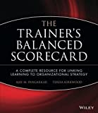 img - for The Trainer's Balanced Scorecard: A Complete Resource for Linking Learning to Organizational Strategy book / textbook / text book