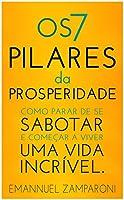 Os 7 Pilares da Prosperidade: Como para de se sabotar e começar viver uma vida incrível.