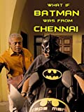 Clip: What If Batman Was From Chennai?