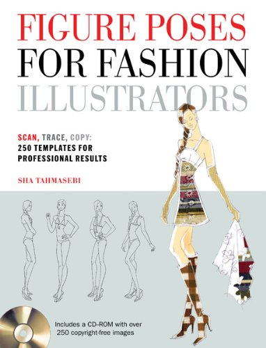 Figure Poses for Fashion Illustrators: Scan, Trace, Copy: 250 Templates for Professional Results. Includes a CD-ROM with over 250 copyright-free (Human Figure Poses)