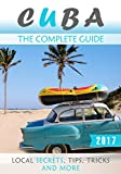 Cuba: The Complete Guide - Local Secrets, Tips, Tricks and More