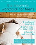 The Insomnia Workbook for Teens: Skills to Help You Stop Stressing and Start Sleeping Better (Instant Help Book for Teens)