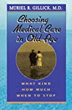 Choosing Medical Care in Old Age, Muriel R. Gillick, 0674128133