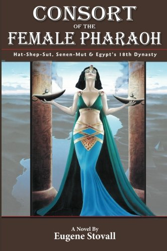 Consort of the Female Pharaoh: Hat-Shep-Sut, Senen-Mut and Egypt's 18th Dynasty pdf
