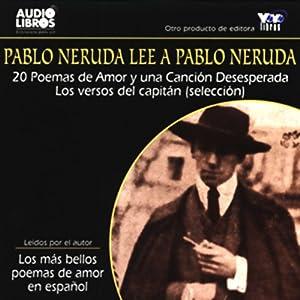 Pablo Neruda Lee a Pablo Neruda [Pablo Neruda Reading Pablo Neruda] (Texto Completo) Hörbuch