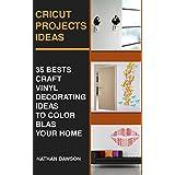 Cricut Projects Ideas: 35 Bests Craft Vinyl Decorating Ideas To Color Blast Your Home: (Design, Interior Design, Decoration)