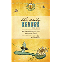 The Daily Reader: 366 Selections of Great Prose and Poetry to Inspire a Productive and Meaningful Writing Life (English Edition)