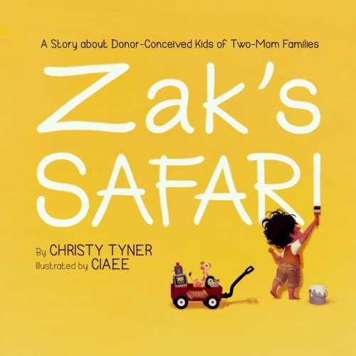 Zak's Safari: A Story about Donor-Conceived Kids of Two-Mom -