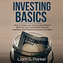 Investing Basics: How to Triple Your Money and Make It Work for You Audiobook by Liam S. Parker Narrated by Sean Posvistak