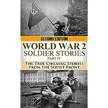World War 2: Soldier Stories Part IV: The True Chilling Stories of the Soviet Front (World War 2 Soldier Stories Book 4)