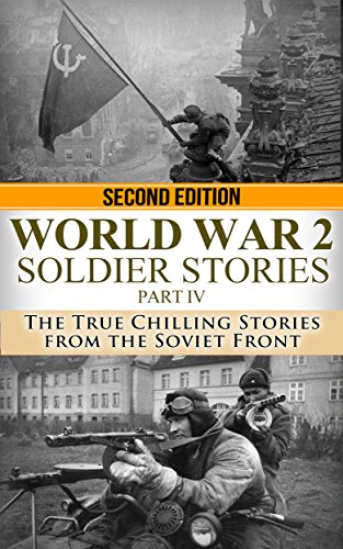 World War 2: Soldier Stories Part IV: The True Chilling Stories of the Soviet Front (World War 2 Soldier Stories Book 4) by [Jenkins, Ryan]