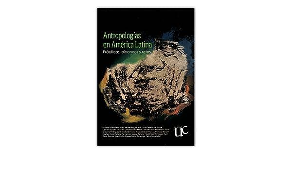 Antropologías en América Latina. Prácticas, alcances y retos ...