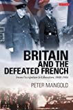 img - for Britain and the Defeated French: From Occupation to Liberation, 1940-1944 by Peter Mangold (2012-01-15) book / textbook / text book