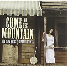 Come to the Mountain: Old Time Music for Modern Ti