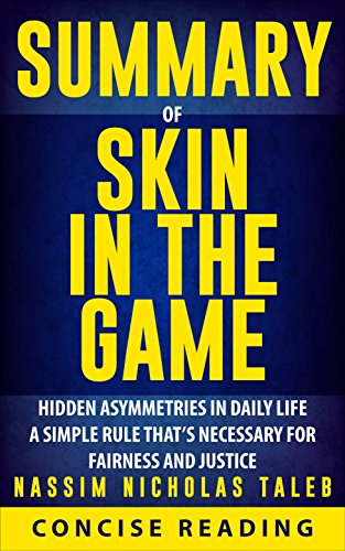 Summary of Skin in the Game: Hidden Asymmetries in Daily Life By Nassim Nicholas Taleb