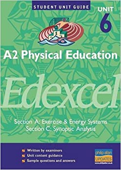 A2 Physical Education Edexcel Unit 6 (AandC): Exercise and Energy Systems/Synoptic Analysis Unit Guide: Exercise and Energy Systems Section A (Student Unit Guides)