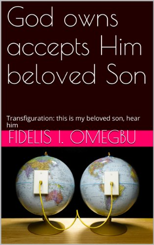 God owns accepts Him beloved Son: Transfiguration: this is my beloved son, hear him (His Spiritual Body: Our Lord Jesus Christ Seen)