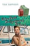 Goodbye, Hollywood Nobody, Lisa Samson, 1600062229