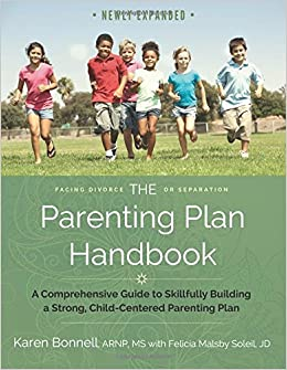 The Parenting Plan Handbook: A Comprehensive Guide to Skillfully Building a  Strong, Child-Centered Parenting Plan: Karen Bonnell MS, Felicia Malsby  Soleil ...