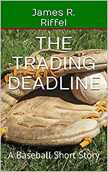 The Trading Deadline: A Baseball Short Story by [Riffel, James R.]
