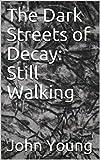 The Dark Streets of Decay: Still Walking