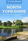 North Yorkshire: The best pubs, restaurants, sights and places to stay (Cool Places UK Travel Guides Book 4)