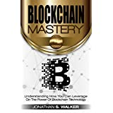 BLOCKCHAIN: Mastery Secrets: Understanding How You Can Leverage on the Power of Block Chain Technology - Bitcoin Mind, Bitcoin Standard, Bitcoin For Beginners - Cryptocurrency Strategies