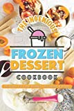 The Ingenious Frozen Dessert Cookbook: Delicious Ice-Cold Desserts, Explained in Detail