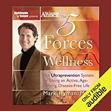 The Five Forces of Wellness: The Ultraprevention System for Living an Active, Age-Defying, Disease-Free Life Speech by Dr. Mark Hyman Narrated by Dr. Mark Hyman
