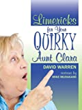 Limericks for Your Quirky Aunt Clara, David Warren, 1478712651