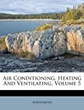 Air Conditioning, Heating and Ventilating, Anonymous, 1286013836