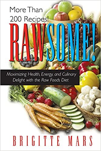 Rawsome maximizing healthy energy and culinary delight with the rawsome maximizing healthy energy and culinary delight with the raw foods diet amazon brigitte mars 8601416548562 books forumfinder Images
