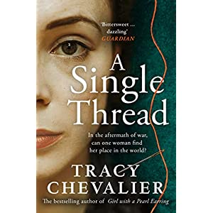 A Single Thread: Dazzling new fiction from the globally bestselling author of Girl With A Pearl Earring