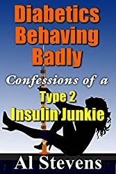 Diabetics Behaving Badly: Confessions of a Type 2 Insulin Junkie