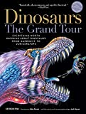 Dinosaurs_The Grand Tour, Second Edition: Everything Worth Knowing About Dinosaurs from Aardonyx to Zuniceratops