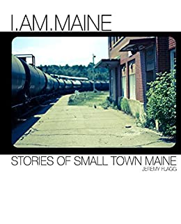 I.Am.Maine: Stories of Small Town Maine by [Flagg, Jeremy]