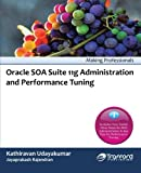 Oracle Soa Suite 11g Administration and Performance Tuning, Kathiravan Udayakumar, 1466966831