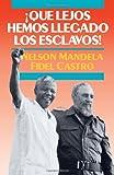 ¡Qué Lejos Hemos Llegado los Esclavos!, Nelson Mandela and Fidel Castro, 087348732X