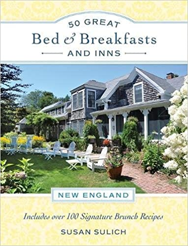 50 Great Bed & Breakfasts and Inns: New England: Includes Over 100 Signature Brunch Recipes