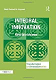 Integral Innovation: New Worldviews (Transformation and Innovation)