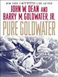 Pure Goldwater, John W. Dean and Barry M. Goldwater, 1403977410