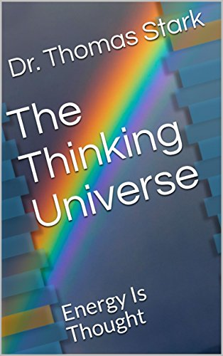 the thinking universe energy is thought the truth series book 3