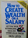 img - for How to Create Wealth on a Salary: Getting Your Withholding Back and Other Legal Tricks book / textbook / text book