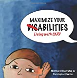 Maximize Your Abilities - Living with CAPD, Christopher Rawlins, 1494991926