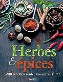 Herbes et épices : 200 recettes santé, saveur, vitalité ! by