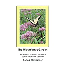The Mid-Atlantic Garden: An Insider's Guide to Successful Lower-Maintenance Gardens