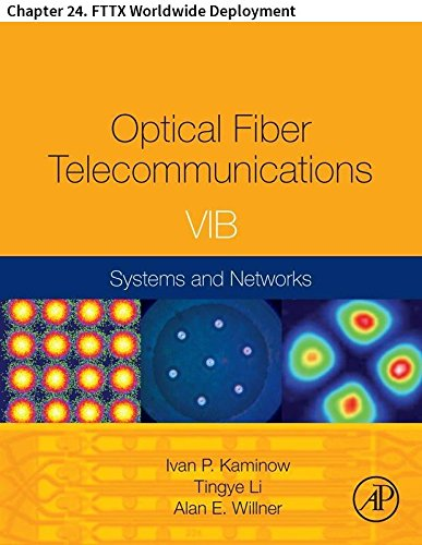 Optical Fiber Telecommunications VIB: Chapter 24. FTTX Worldwide Deployment (Optics and ()