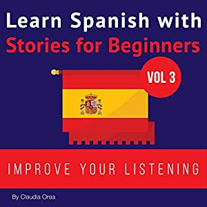Learn Spanish with Stories for Beginners: Learn Spanish with Audio Vol. 3 Audiobook