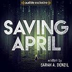 Saving April | Sarah A. Denzil